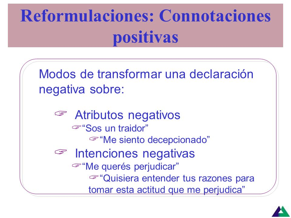 Separar las acciones de las intenciones Identificar los intereses detrás de las quejas o críticas Reformulaciones: cómo se hacen?