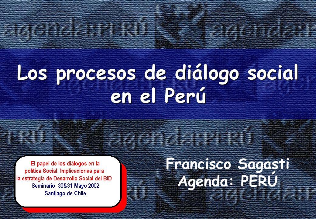 Los procesos de diálogo social en el Perú Francisco Sagasti Agenda: PERÚ