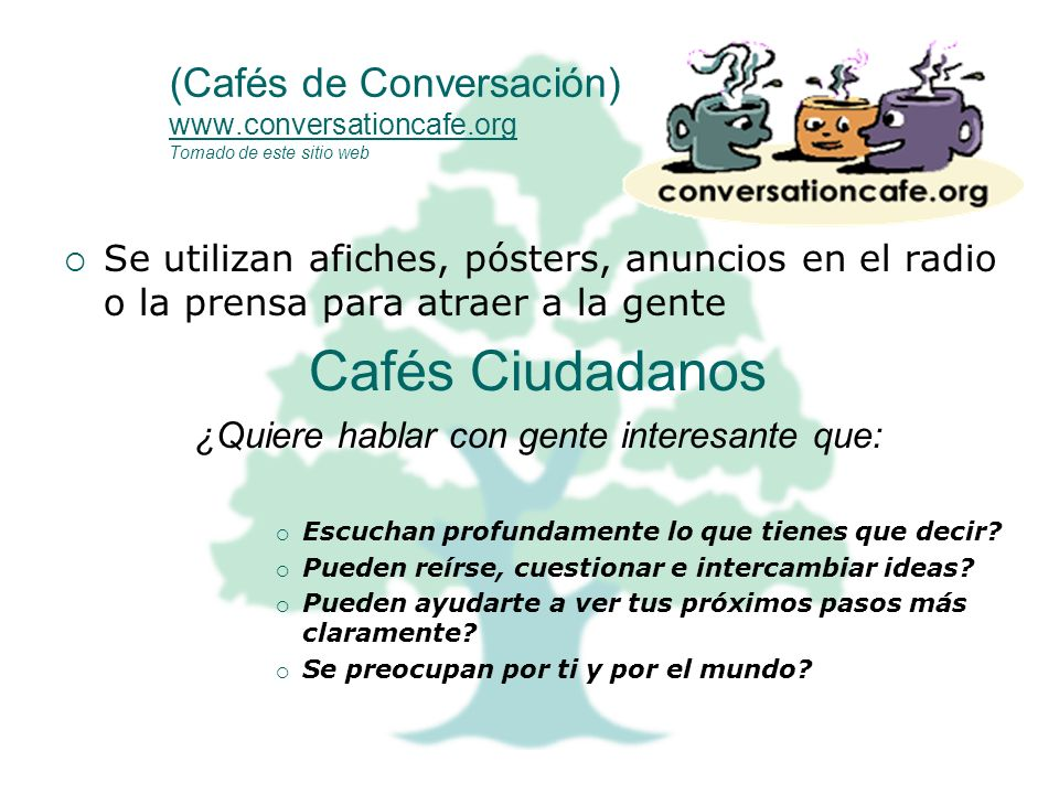 (Cafés de Conversación) www.conversationcafe.org Tomado de este sitio web www.conversationcafe.org Se utilizan afiches, pósters, anuncios en el radio