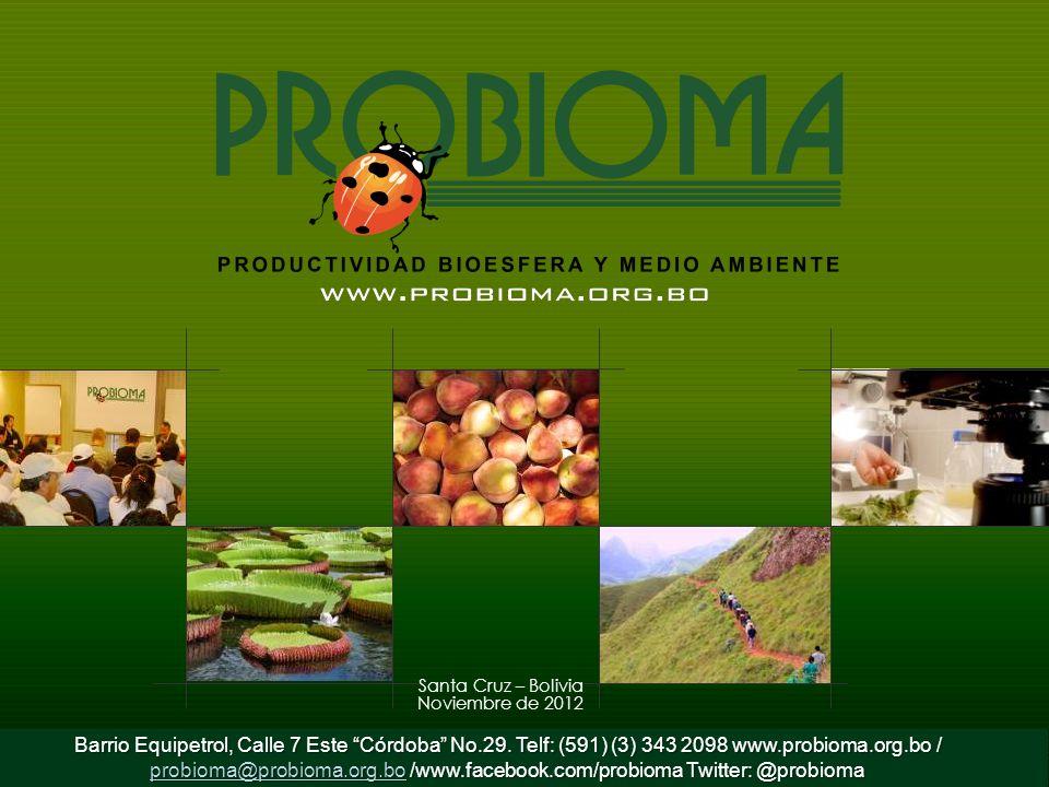 Santa Cruz – Bolivia Noviembre de 2012 Barrio Equipetrol, Calle 7 Este Córdoba No.29. Telf: (591) (3) 343 2098 www.probioma.org.bo / probioma@probioma