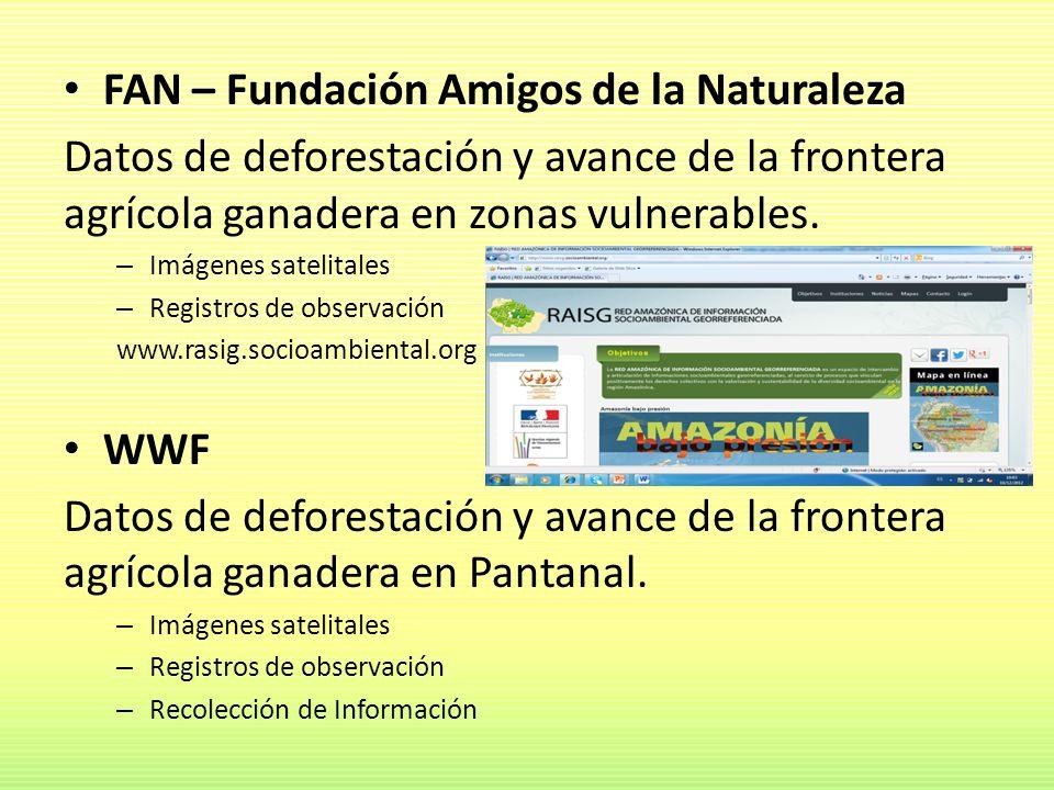 FAN – Fundación Amigos de la Naturaleza Datos de deforestación y avance de la frontera agrícola ganadera en zonas vulnerables. – Imágenes satelitales