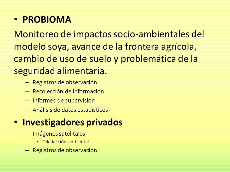 PROBIOMA Monitoreo de impactos socio-ambientales del modelo soya, avance de la frontera agrícola, cambio de uso de suelo y problemática de la segurida