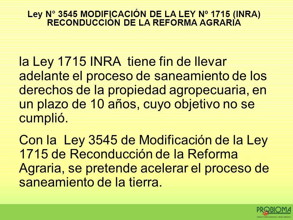 la Ley 1715 INRA tiene fin de llevar adelante el proceso de saneamiento de los derechos de la propiedad agropecuaria, en un plazo de 10 años, cuyo obj