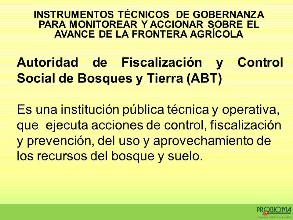 INSTRUMENTOS TÉCNICOS DE GOBERNANZA PARA MONITOREAR Y ACCIONAR SOBRE EL AVANCE DE LA FRONTERA AGRÍCOLA Autoridad de Fiscalización y Control Social de