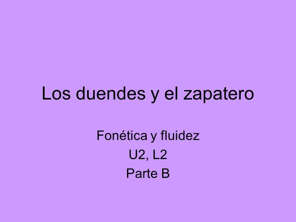 Los duendes y el zapatero Fonética y fluidez U2, L2 Parte B