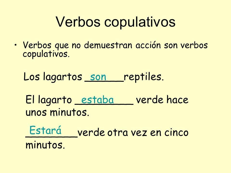 Verbos copulativos Verbos que no demuestran acción son verbos copulativos. Los lagartos ______reptiles. son El lagarto _________ verde hace unos minut
