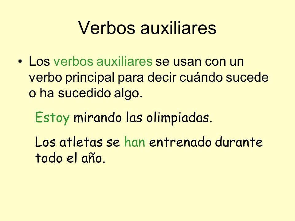 Verbos auxiliares Los verbos auxiliares se usan con un verbo principal para decir cuándo sucede o ha sucedido algo. Estoy mirando las olimpiadas. Los