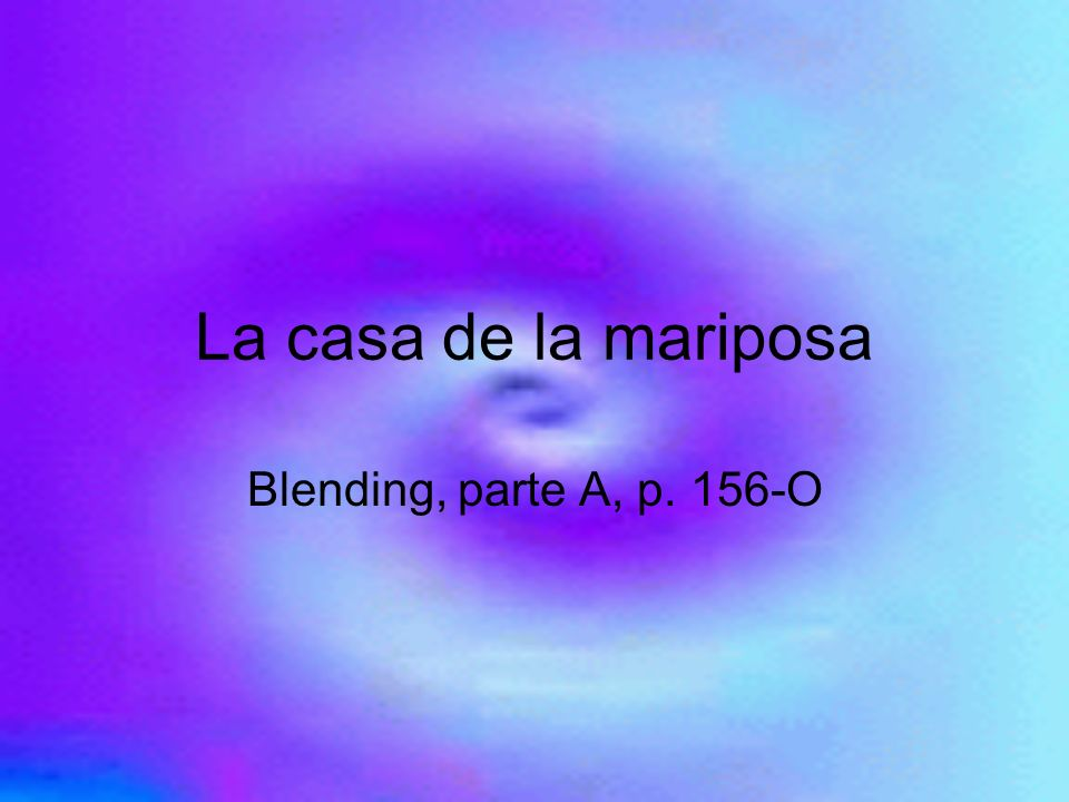 La casa de la mariposa Blending, parte A, p. 156-O