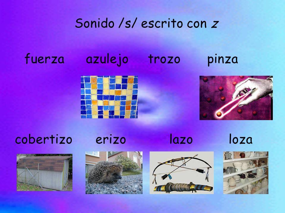 Sonido /s/ escrito con z fuerzaazulejotrozopinza cobertizoerizolazoloza