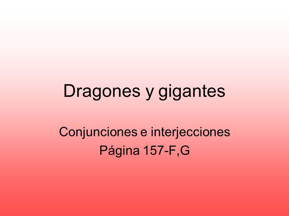 Dragones y gigantes Conjunciones e interjecciones Página 157-F,G