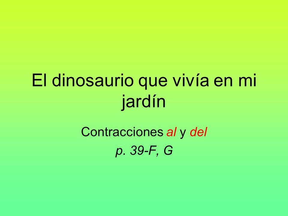 El dinosaurio que vivía en mi jardín Contracciones al y del p. 39-F, G