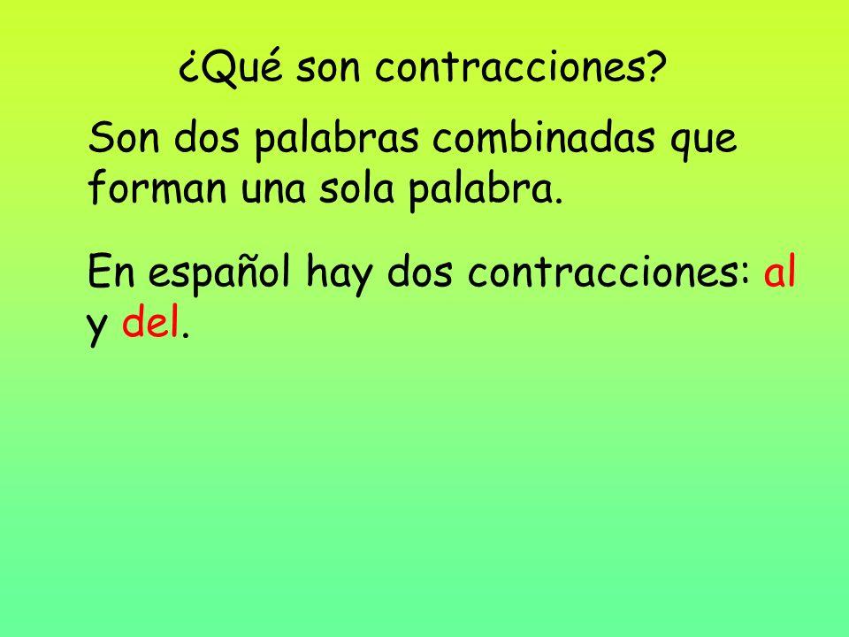 ¿Qué son contracciones? Son dos palabras combinadas que forman una sola palabra. En español hay dos contracciones: al y del.