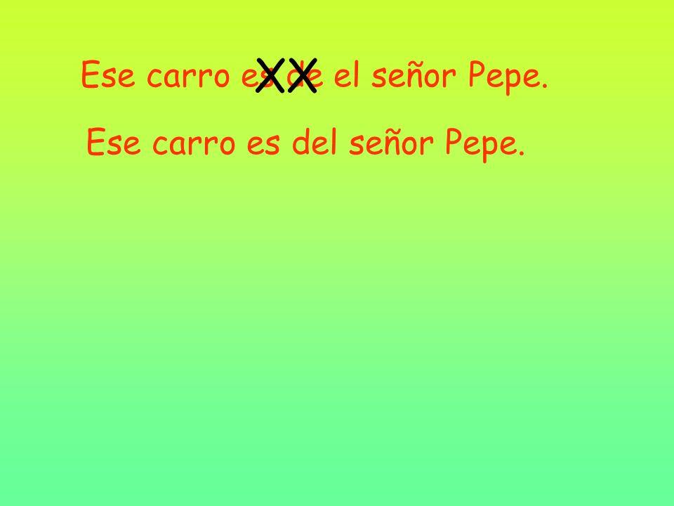 Ese carro es de el señor Pepe. Ese carro es del señor Pepe.