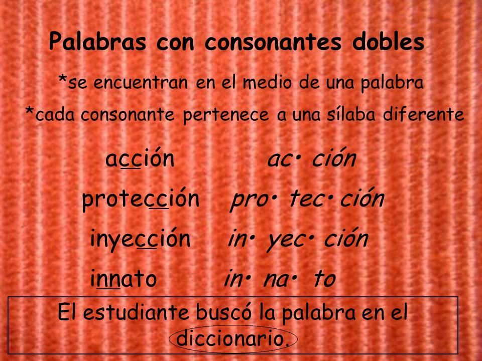 Palabras con consonantes dobles *se encuentran en el medio de una palabra *cada consonante pertenece a una sílaba diferente acción acción protección p