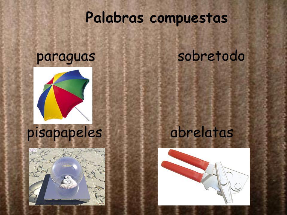 Palabras compuestas paraguassobretodo pisapapelesabrelatas