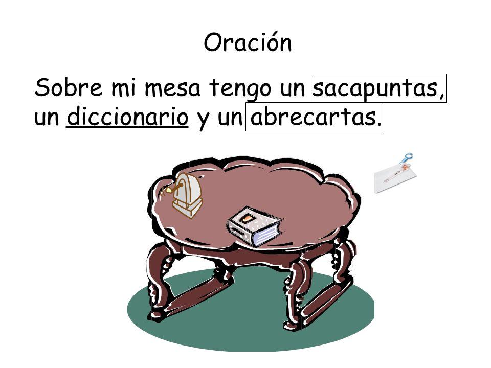 Oración Sobre mi mesa tengo un sacapuntas, un diccionario y un abrecartas.
