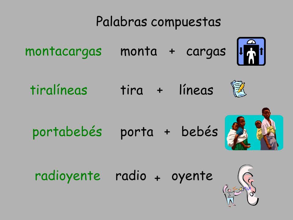 Palabras compuestas montacargasmonta+cargas tiralíneastira+líneas portabebésporta+bebés radioyenteradio + oyente