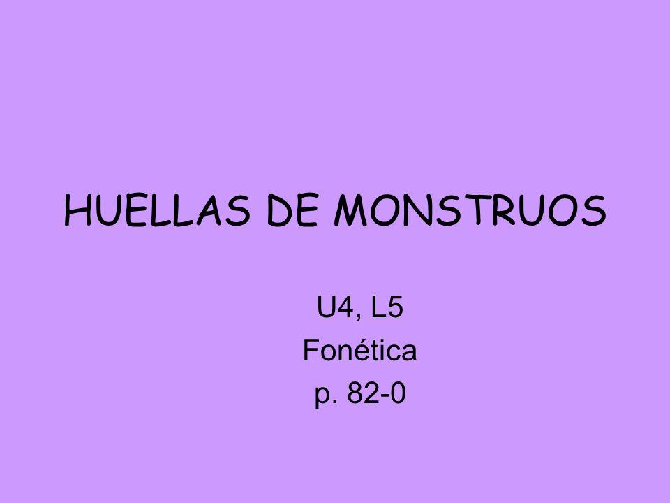 HUELLAS DE MONSTRUOS U4, L5 Fonética p. 82-0