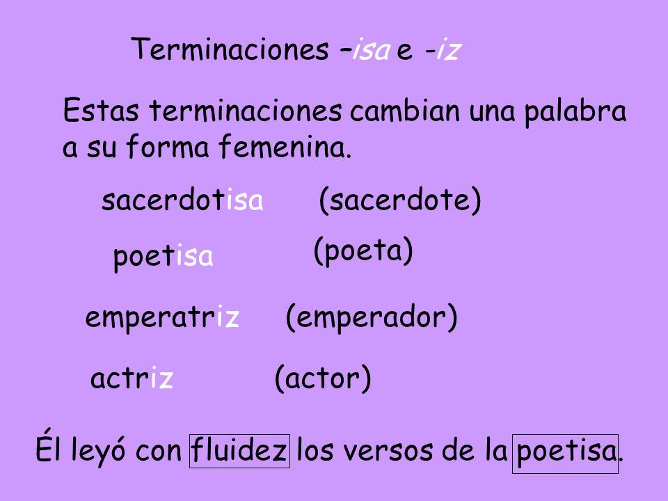 Terminaciones –isa e -iz Estas terminaciones cambian una palabra a su forma femenina.