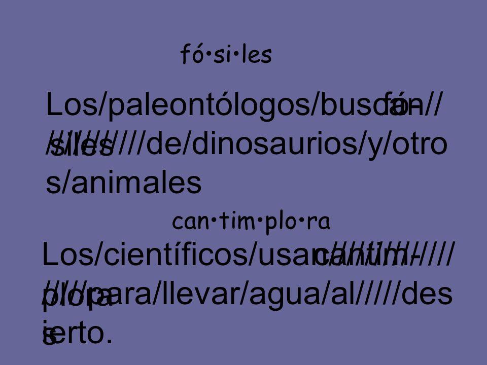 Los/paleontólogos/buscan// ///////////de/dinosaurios/y/otro s/animales fó- siles fósiles cantimplora Los/científicos/usan////////////// /////para/llev