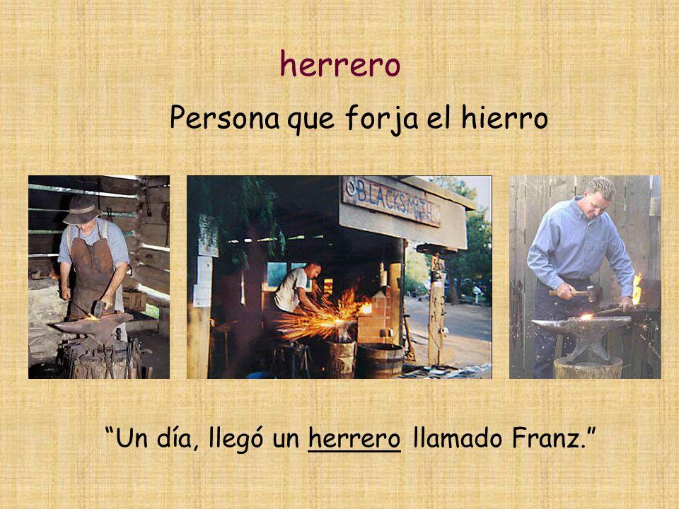 herrero Persona que forja el hierro Un día, llegó un herrero llamado Franz.