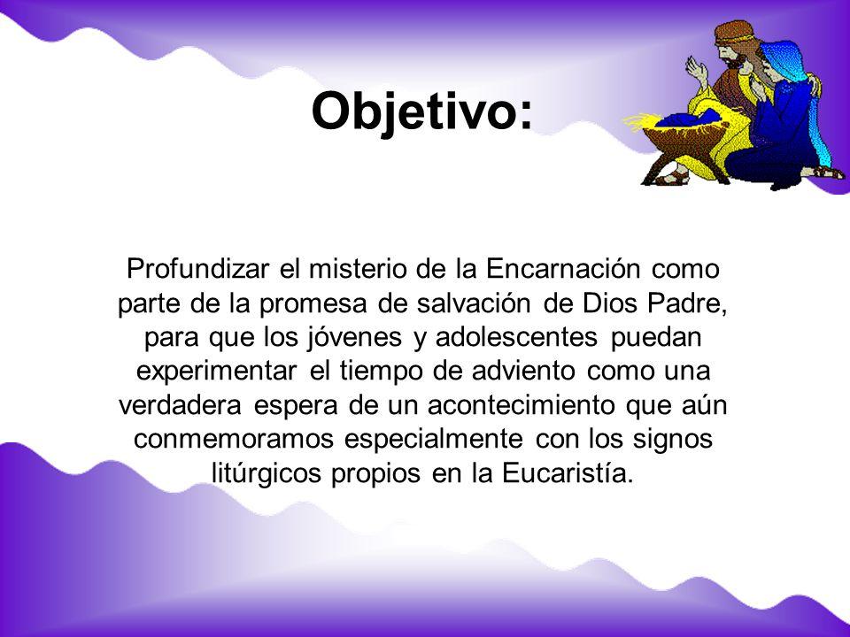 Profundizar el misterio de la Encarnación como parte de la promesa de salvación de Dios Padre, para que los jóvenes y adolescentes puedan experimentar