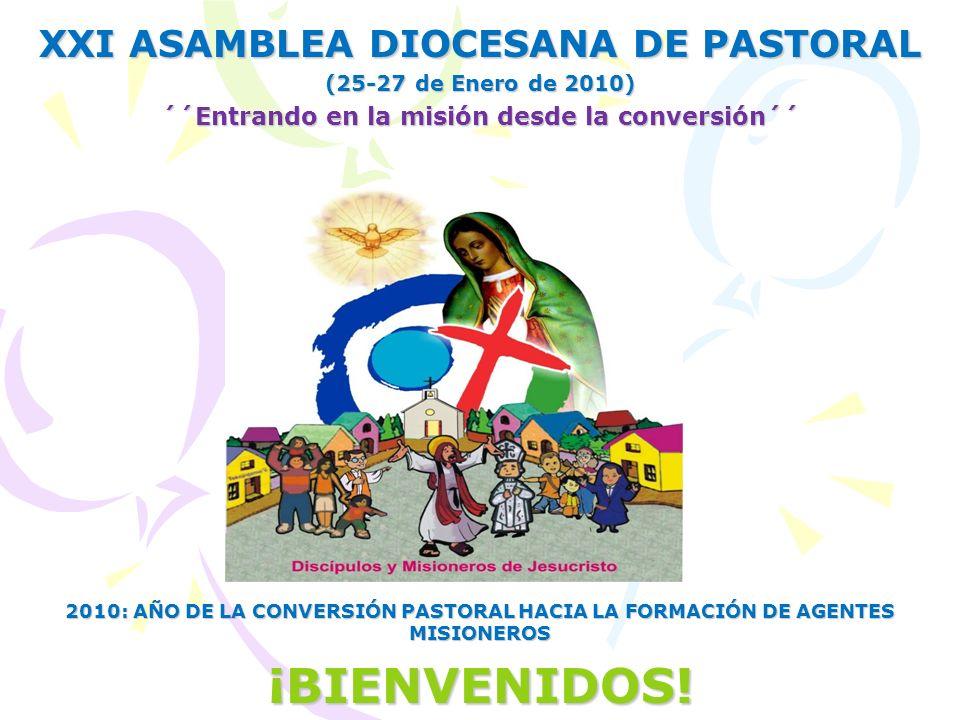 XXI ASAMBLEA DIOCESANA DE PASTORAL (25-27 de Enero de 2010) ´´Entrando en la misión desde la conversión´´ 2010: AÑO DE LA CONVERSIÓN PASTORAL HACIA LA