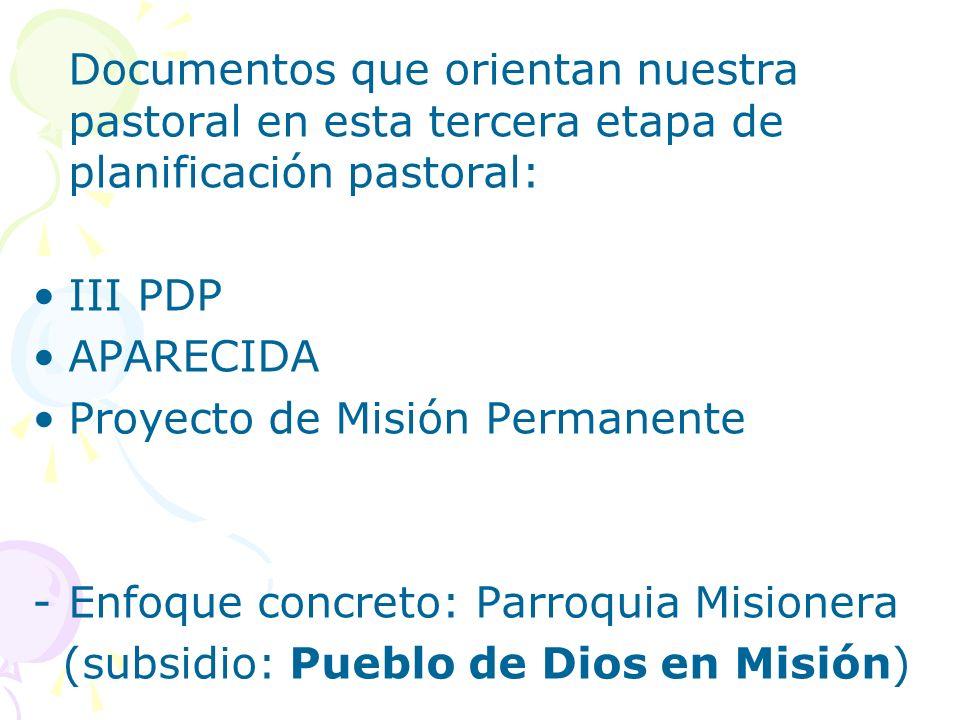 Documentos que orientan nuestra pastoral en esta tercera etapa de planificación pastoral: III PDP APARECIDA Proyecto de Misión Permanente -Enfoque con