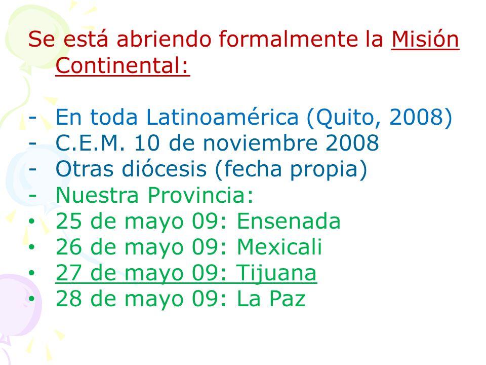 Se está abriendo formalmente la Misión Continental: - En toda Latinoamérica (Quito, 2008) -C.E.M. 10 de noviembre 2008 -Otras diócesis (fecha propia)