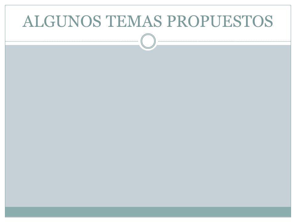 ALGUNOS TEMAS PROPUESTOS