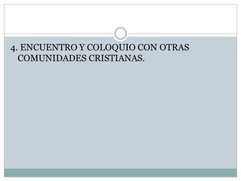4. ENCUENTRO Y COLOQUIO CON OTRAS COMUNIDADES CRISTIANAS.