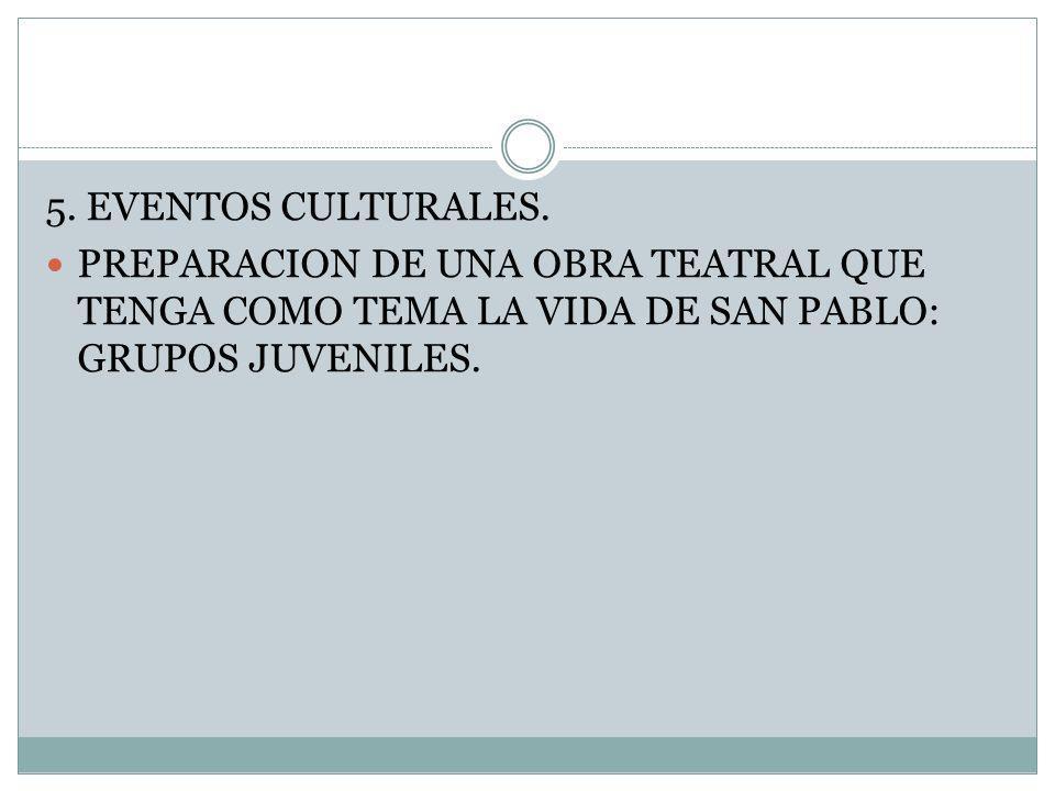 5. EVENTOS CULTURALES. PREPARACION DE UNA OBRA TEATRAL QUE TENGA COMO TEMA LA VIDA DE SAN PABLO: GRUPOS JUVENILES.