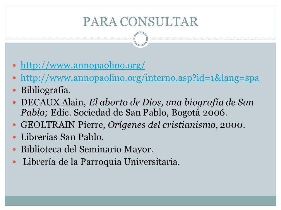 PARA CONSULTAR http://www.annopaolino.org/ http://www.annopaolino.org/interno.asp?id=1&lang=spa Bibliografía. DECAUX Alain, El aborto de Dios, una bio