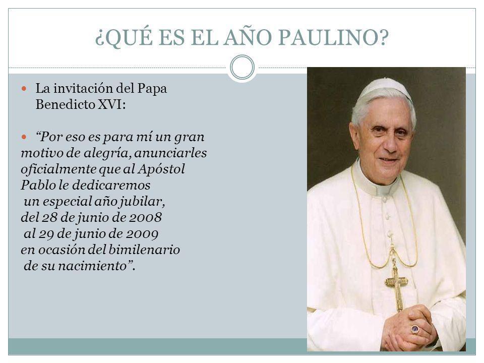 ¿QUÉ ES EL AÑO PAULINO? La invitación del Papa Benedicto XVI: Por eso es para mí un gran motivo de alegría, anunciarles oficialmente que al Apóstol Pa