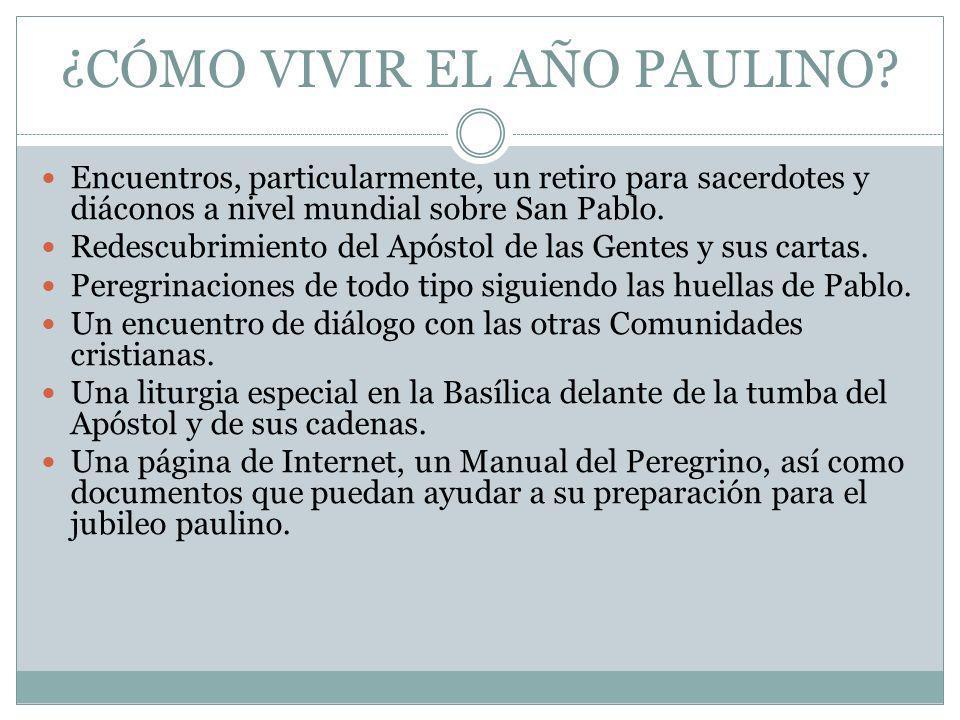 ¿CÓMO VIVIR EL AÑO PAULINO? Encuentros, particularmente, un retiro para sacerdotes y diáconos a nivel mundial sobre San Pablo. Redescubrimiento del Ap