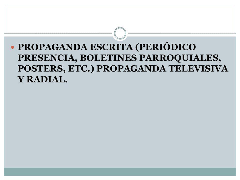PROPAGANDA ESCRITA (PERIÓDICO PRESENCIA, BOLETINES PARROQUIALES, POSTERS, ETC.) PROPAGANDA TELEVISIVA Y RADIAL.