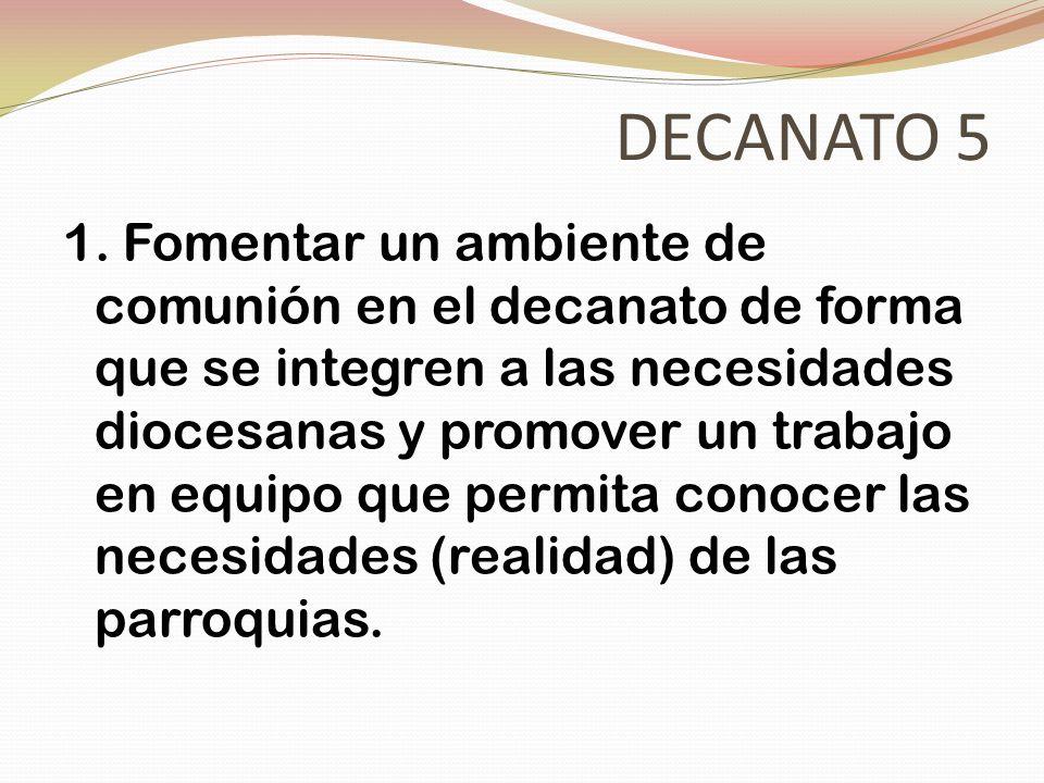 DECANATO 5 1. Fomentar un ambiente de comunión en el decanato de forma que se integren a las necesidades diocesanas y promover un trabajo en equipo qu
