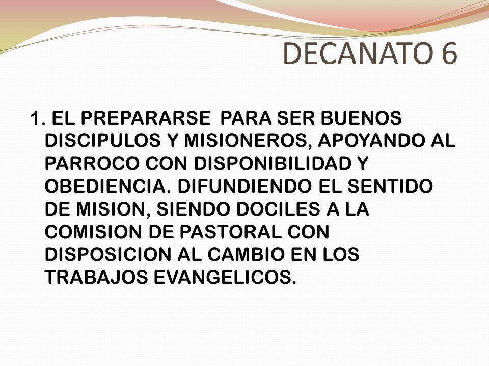 DECANATO 6 1. EL PREPARARSE PARA SER BUENOS DISCIPULOS Y MISIONEROS, APOYANDO AL PARROCO CON DISPONIBILIDAD Y OBEDIENCIA. DIFUNDIENDO EL SENTIDO DE MI