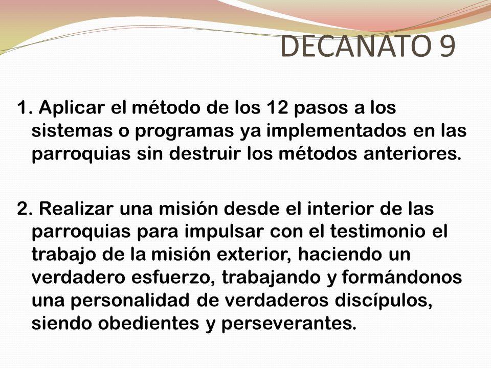 DECANATO 9 1. Aplicar el método de los 12 pasos a los sistemas o programas ya implementados en las parroquias sin destruir los métodos anteriores. 2.
