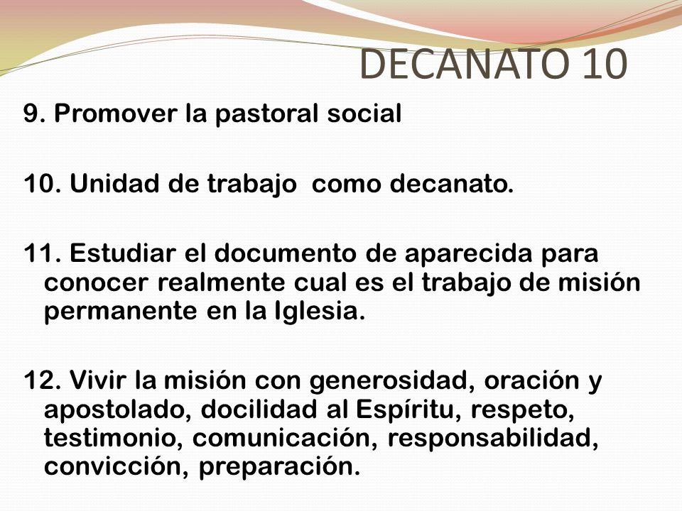 DECANATO 10 9. Promover la pastoral social 10. Unidad de trabajo como decanato. 11. Estudiar el documento de aparecida para conocer realmente cual es