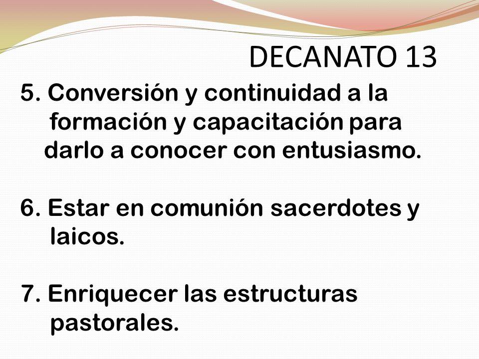 5. Conversión y continuidad a la formación y capacitación para darlo a conocer con entusiasmo. 6. Estar en comunión sacerdotes y laicos. 7. Enriquecer