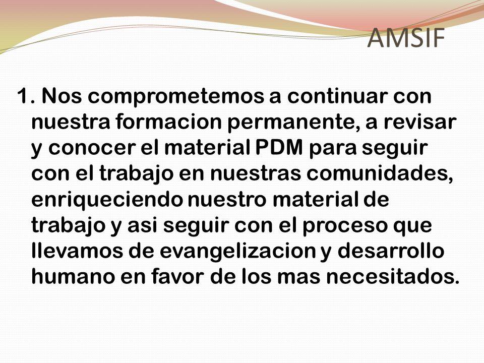AMSIF 1. Nos comprometemos a continuar con nuestra formacion permanente, a revisar y conocer el material PDM para seguir con el trabajo en nuestras co