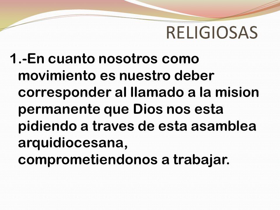 RELIGIOSAS 1.-En cuanto nosotros como movimiento es nuestro deber corresponder al llamado a la mision permanente que Dios nos esta pidiendo a traves d