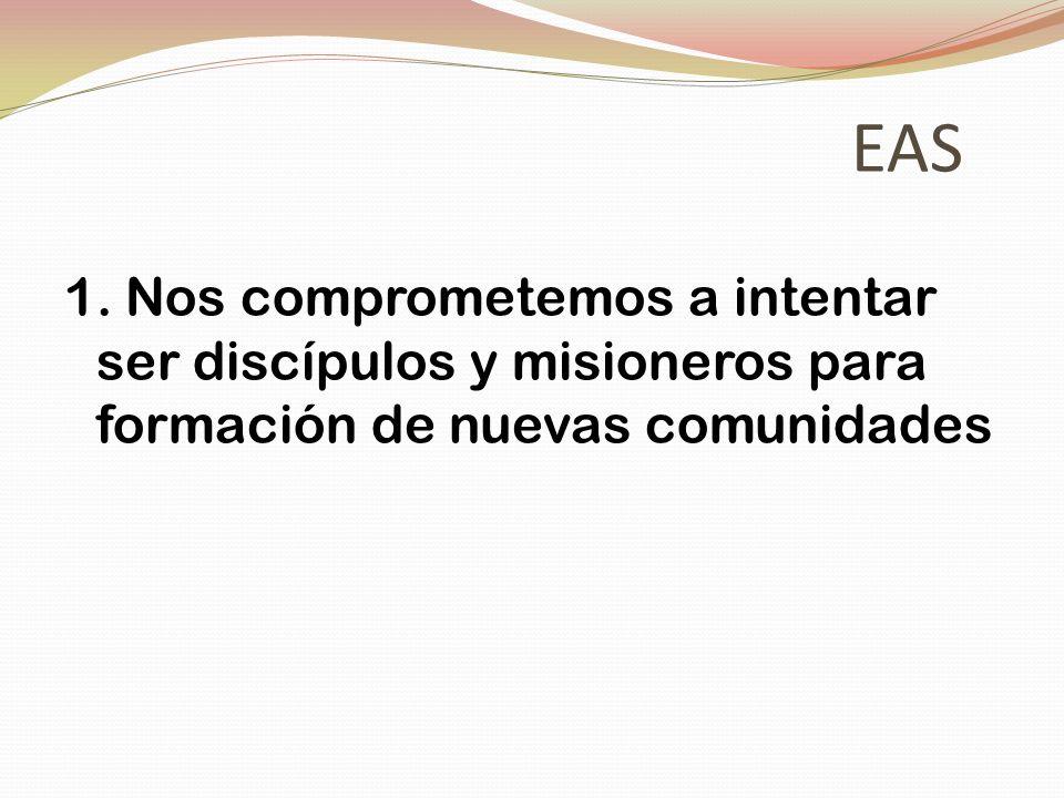 EAS 1. Nos comprometemos a intentar ser discípulos y misioneros para formación de nuevas comunidades