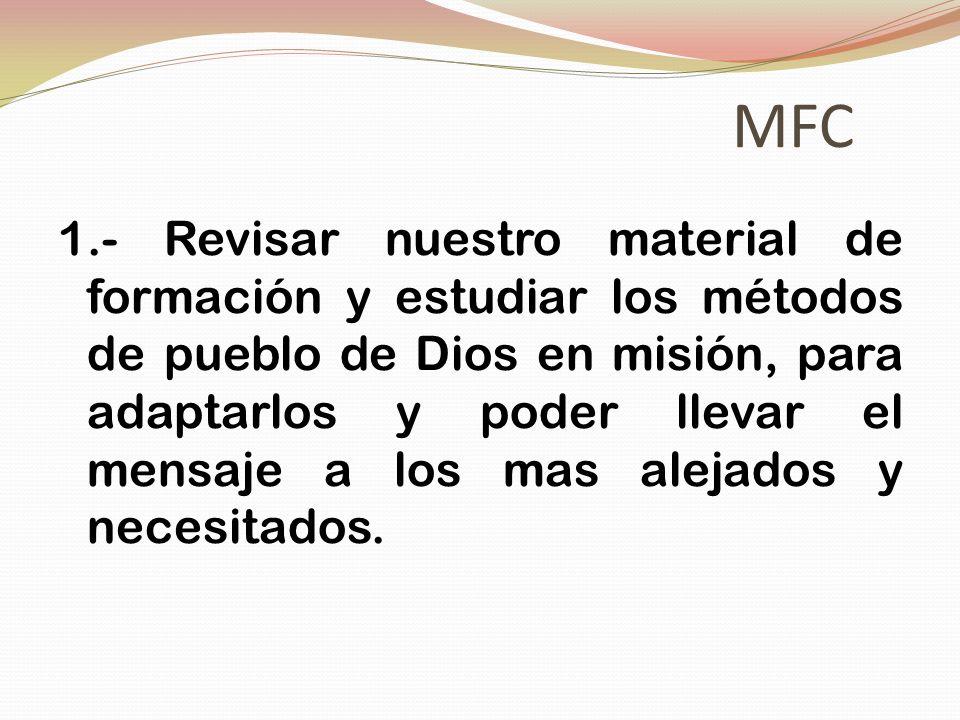 MFC 1.- Revisar nuestro material de formación y estudiar los métodos de pueblo de Dios en misión, para adaptarlos y poder llevar el mensaje a los mas