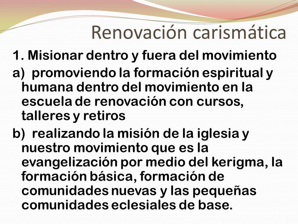 Renovación carismática 1. Misionar dentro y fuera del movimiento a) promoviendo la formación espiritual y humana dentro del movimiento en la escuela d