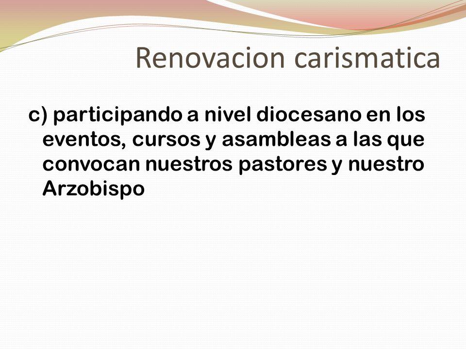 Renovacion carismatica c) participando a nivel diocesano en los eventos, cursos y asambleas a las que convocan nuestros pastores y nuestro Arzobispo