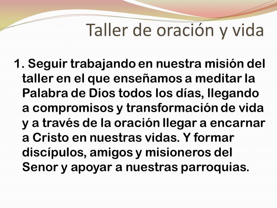 Taller de oración y vida 1. Seguir trabajando en nuestra misión del taller en el que enseñamos a meditar la Palabra de Dios todos los días, llegando a