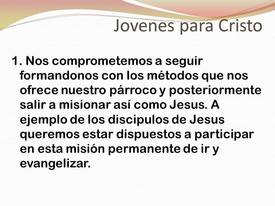 Jovenes para Cristo 1. Nos comprometemos a seguir formandonos con los métodos que nos ofrece nuestro párroco y posteriormente salir a misionar así com