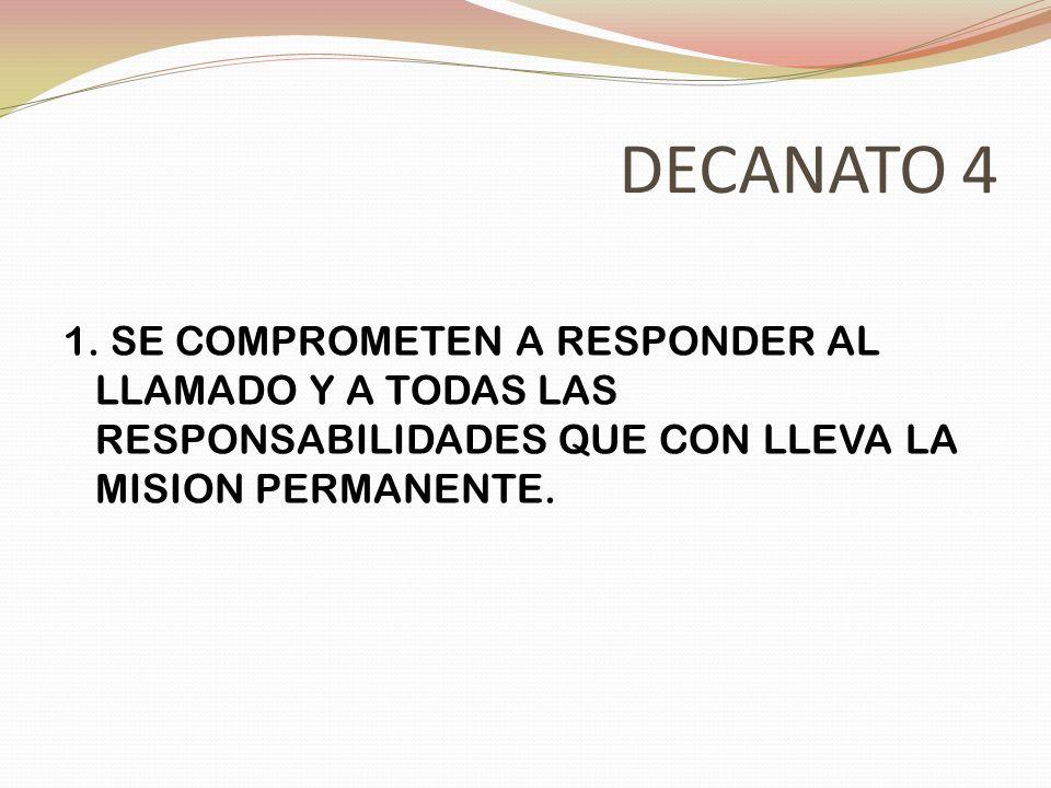 DECANATO 4 1. SE COMPROMETEN A RESPONDER AL LLAMADO Y A TODAS LAS RESPONSABILIDADES QUE CON LLEVA LA MISION PERMANENTE.
